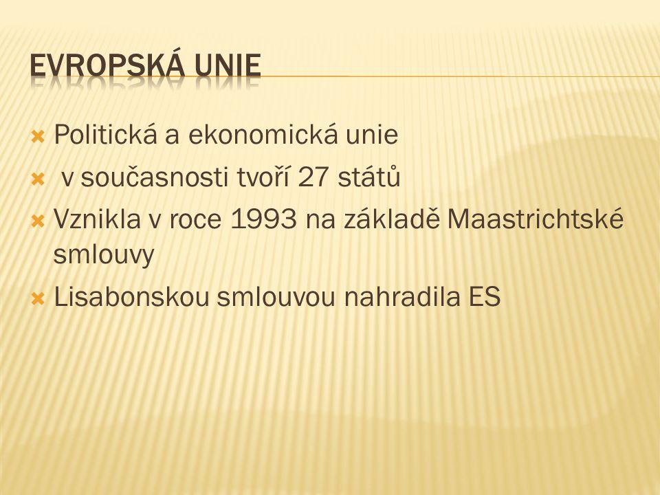  Politická a ekonomická unie  v současnosti tvoří 27 států  Vznikla v roce 1993 na základě Maastrichtské smlouvy  Lisabonskou smlouvou nahradila ES