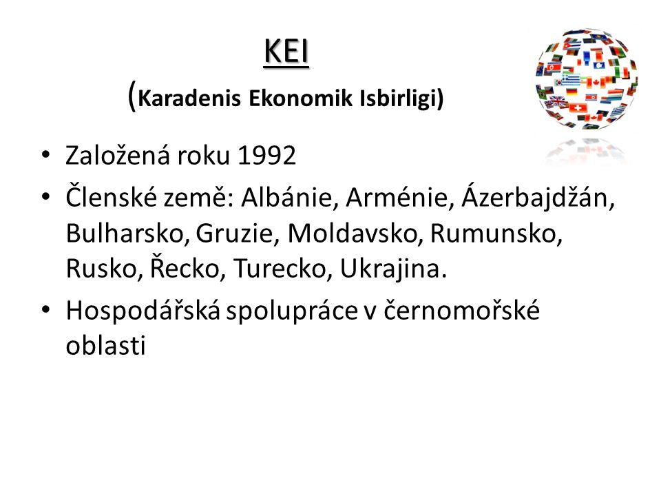 KEI KEI ( Karadenis Ekonomik Isbirligi) Založená roku 1992 Členské země: Albánie, Arménie, Ázerbajdžán, Bulharsko, Gruzie, Moldavsko, Rumunsko, Rusko,