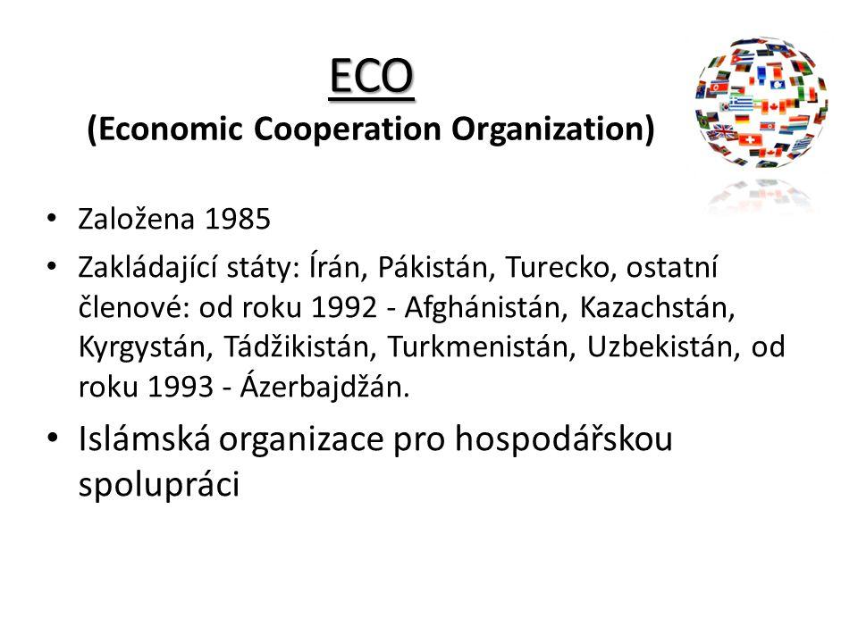 ECO ECO (Economic Cooperation Organization) Založena 1985 Zakládající státy: Írán, Pákistán, Turecko, ostatní členové: od roku 1992 - Afghánistán, Kaz