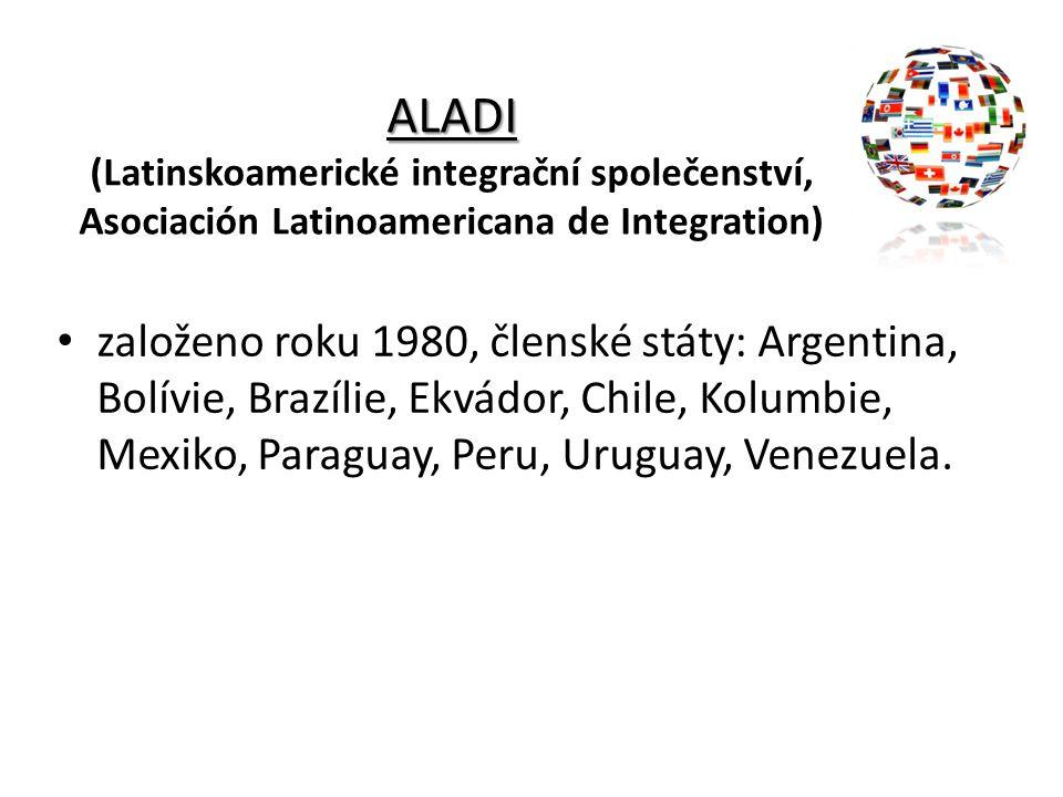 ALADI ALADI (Latinskoamerické integrační společenství, Asociación Latinoamericana de Integration) založeno roku 1980, členské státy: Argentina, Bolívi