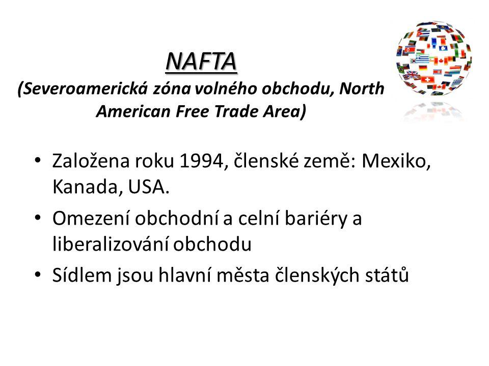 NAFTA NAFTA (Severoamerická zóna volného obchodu, North American Free Trade Area) Založena roku 1994, členské země: Mexiko, Kanada, USA. Omezení obcho