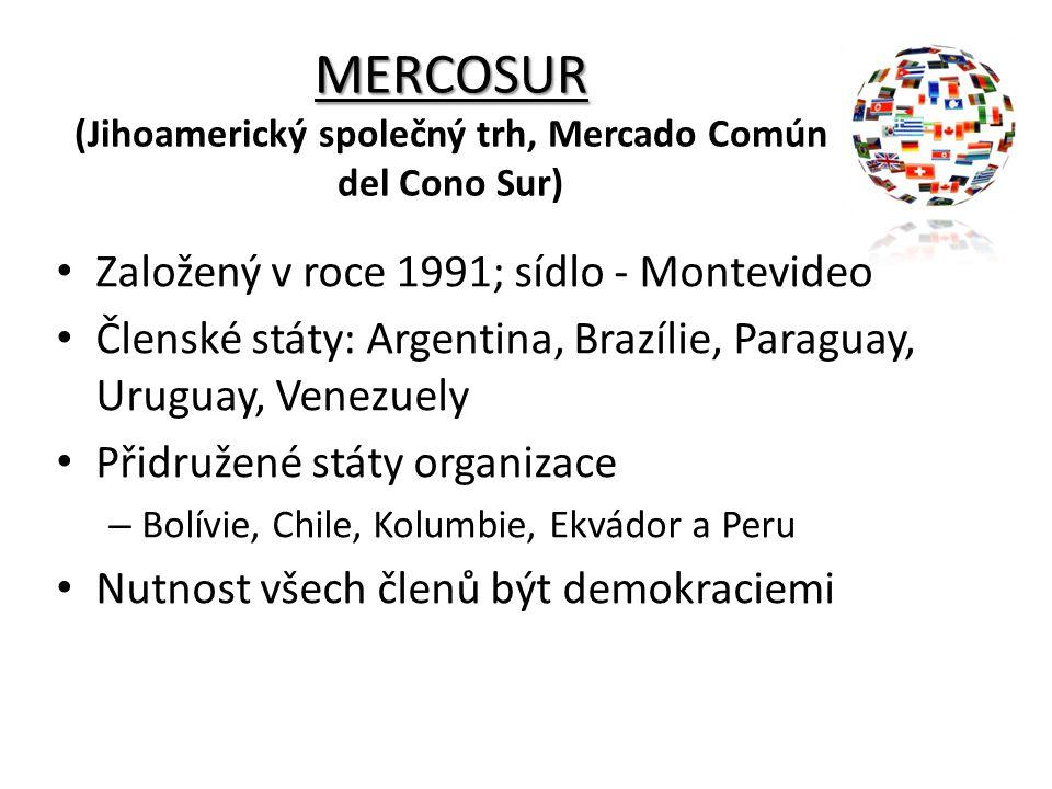 MERCOSUR MERCOSUR (Jihoamerický společný trh, Mercado Común del Cono Sur) Založený v roce 1991; sídlo - Montevideo Členské státy: Argentina, Brazílie,