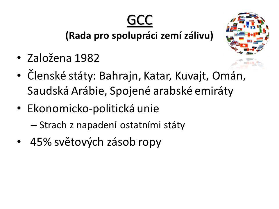 GCC GCC (Rada pro spolupráci zemí zálivu) Založena 1982 Členské státy: Bahrajn, Katar, Kuvajt, Omán, Saudská Arábie, Spojené arabské emiráty Ekonomick