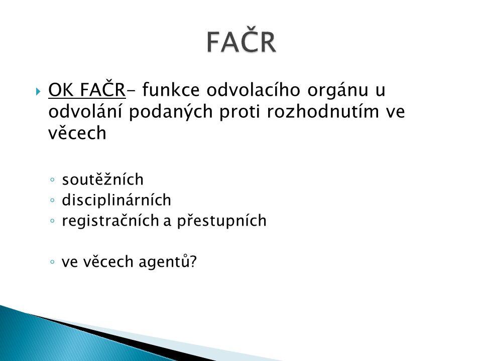  OK FAČR- funkce odvolacího orgánu u odvolání podaných proti rozhodnutím ve věcech ◦ soutěžních ◦ disciplinárních ◦ registračních a přestupních ◦ ve