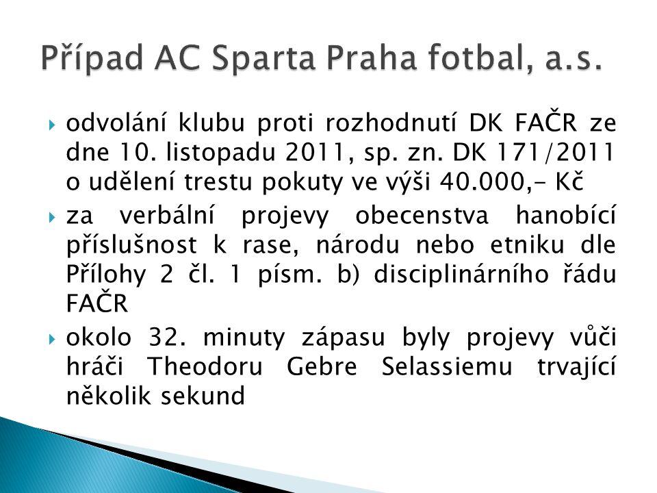  odvolání klubu proti rozhodnutí DK FAČR ze dne 10. listopadu 2011, sp. zn. DK 171/2011 o udělení trestu pokuty ve výši 40.000,- Kč  za verbální pro