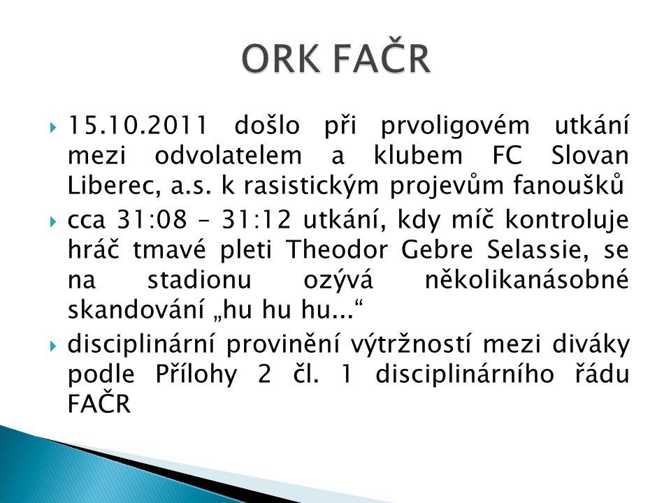  15.10.2011 došlo při prvoligovém utkání mezi odvolatelem a klubem FC Slovan Liberec, a.s. k rasistickým projevům fanoušků  cca 31:08 – 31:12 utkání