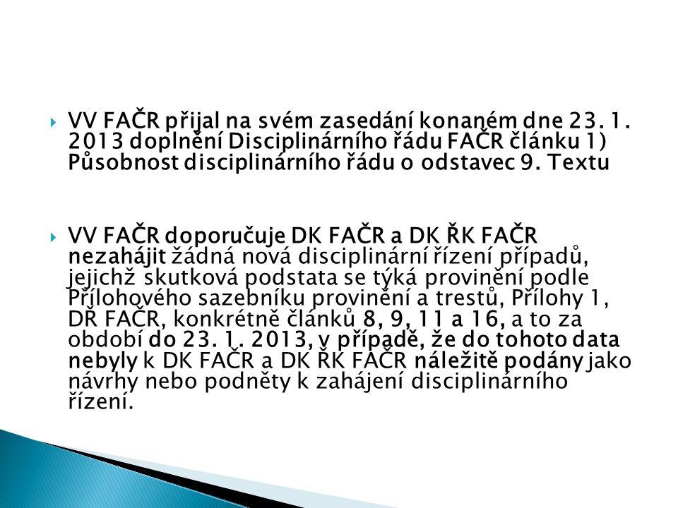  VV FAČR přijal na svém zasedání konaném dne 23. 1. 2013 doplnění Disciplinárního řádu FAČR článku 1) Působnost disciplinárního řádu o odstavec 9. Te