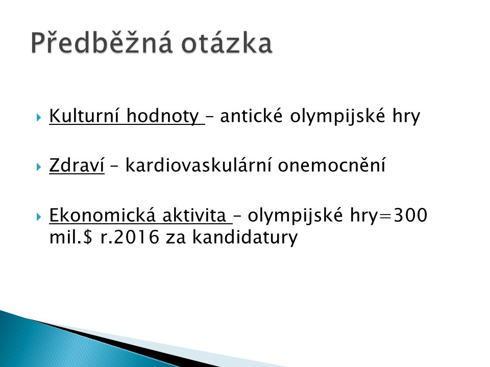  Kulturní hodnoty – antické olympijské hry  Zdraví – kardiovaskulární onemocnění  Ekonomická aktivita – olympijské hry=300 mil.$ r.2016 za kandidat