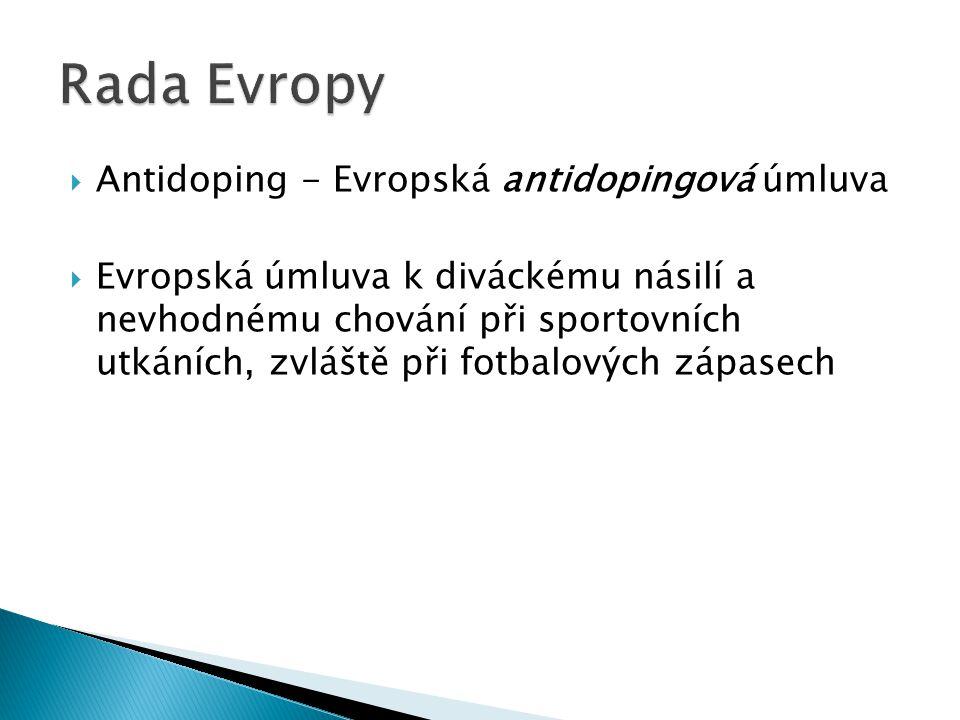  Antidoping - Evropská antidopingová úmluva  Evropská úmluva k diváckému násilí a nevhodnému chování při sportovních utkáních, zvláště při fotbalový