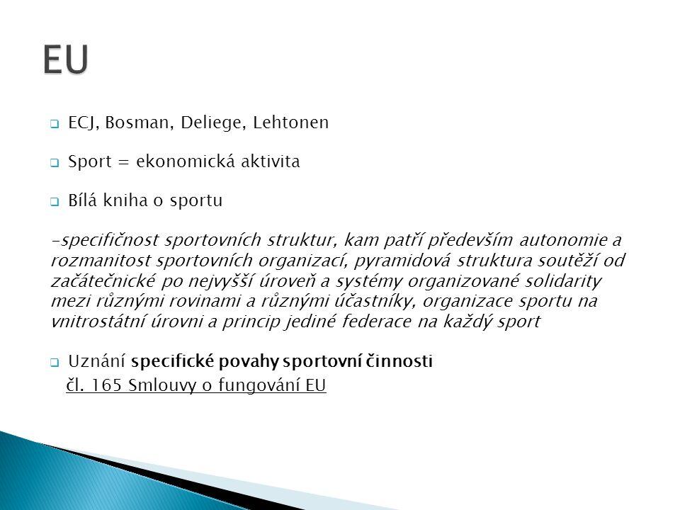  ECJ, Bosman, Deliege, Lehtonen  Sport = ekonomická aktivita  Bílá kniha o sportu -specifičnost sportovních struktur, kam patří především autonomie
