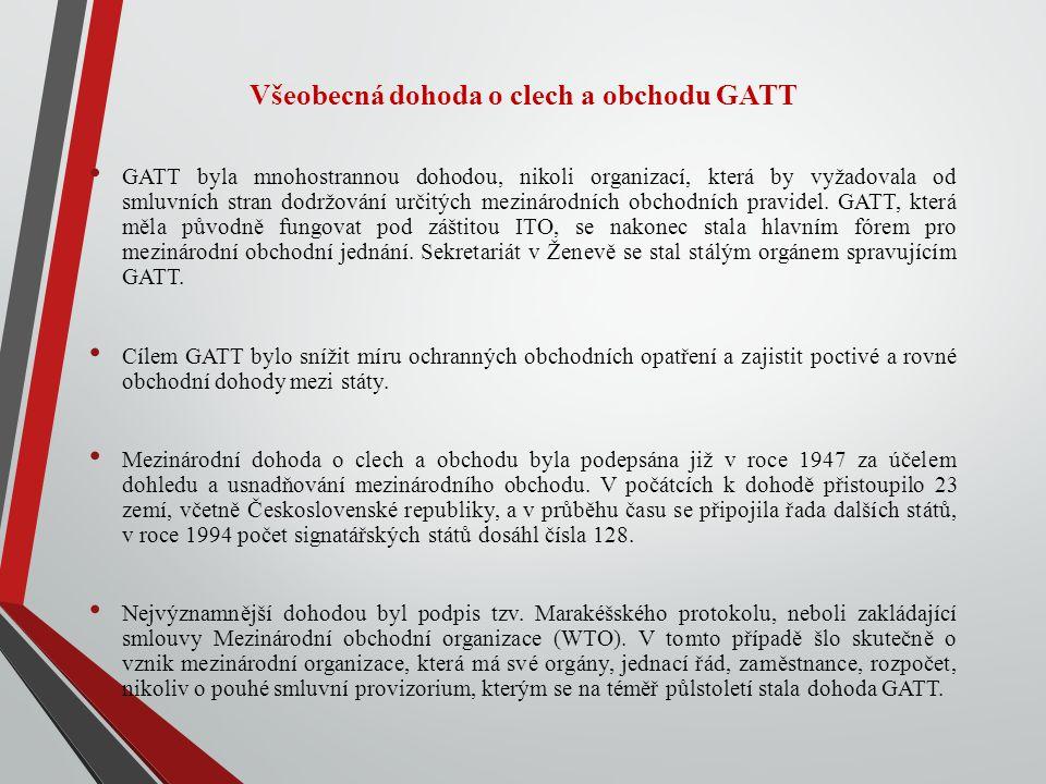 Všeobecná dohoda o clech a obchodu GATT GATT byla mnohostrannou dohodou, nikoli organizací, která by vyžadovala od smluvních stran dodržování určitých mezinárodních obchodních pravidel.