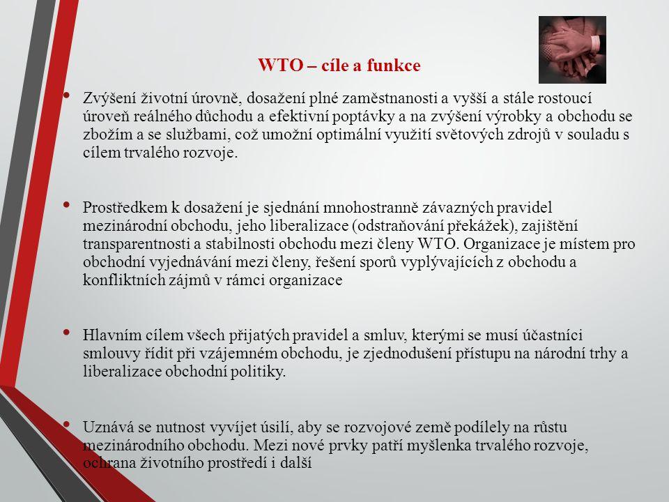 WTO – cíle a funkce Zvýšení životní úrovně, dosažení plné zaměstnanosti a vyšší a stále rostoucí úroveň reálného důchodu a efektivní poptávky a na zvýšení výrobky a obchodu se zbožím a se službami, což umožní optimální využití světových zdrojů v souladu s cílem trvalého rozvoje.
