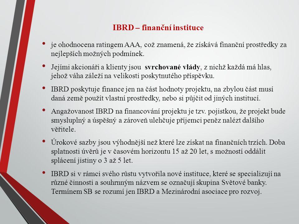IBRD – finanční instituce je ohodnocena ratingem AAA, což znamená, že získává finanční prostředky za nejlepších možných podmínek.