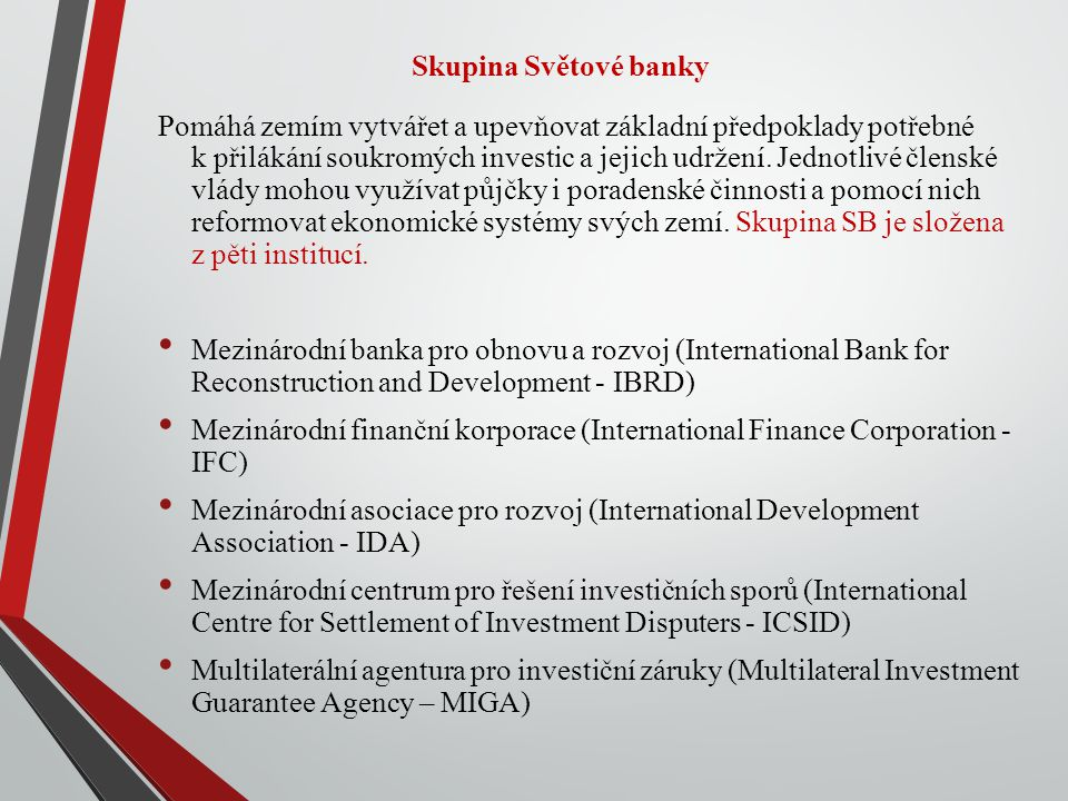 Skupina Světové banky Pomáhá zemím vytvářet a upevňovat základní předpoklady potřebné k přilákání soukromých investic a jejich udržení.