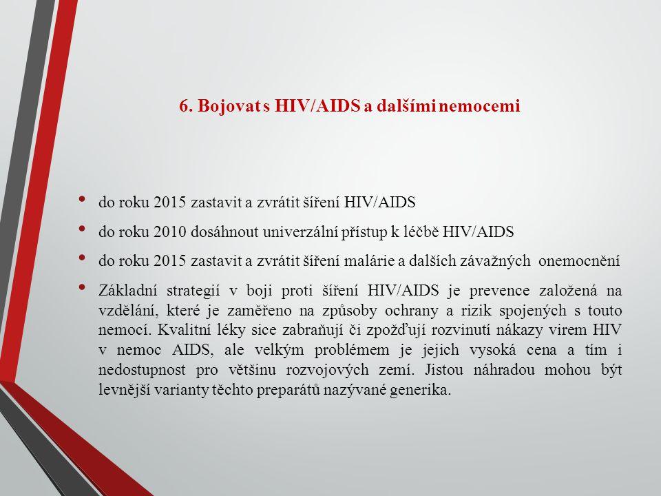 6. Bojovat s HIV/AIDS a dalšími nemocemi do roku 2015 zastavit a zvrátit šíření HIV/AIDS do roku 2010 dosáhnout univerzální přístup k léčbě HIV/AIDS d