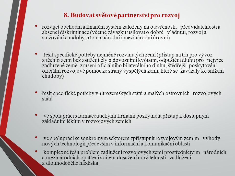 8. Budovat světové partnerství pro rozvoj rozvíjet obchodní a finanční systém založený na otevřenosti, předvídatelnosti a absenci diskriminace (včetně