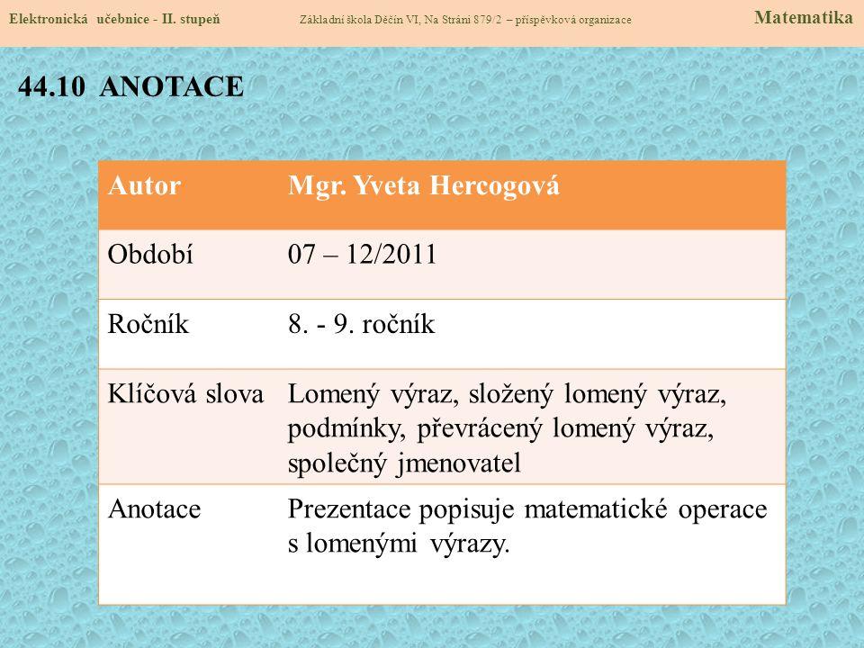 AutorMgr. Yveta Hercogová Období07 – 12/2011 Ročník8. - 9. ročník Klíčová slovaLomený výraz, složený lomený výraz, podmínky, převrácený lomený výraz,