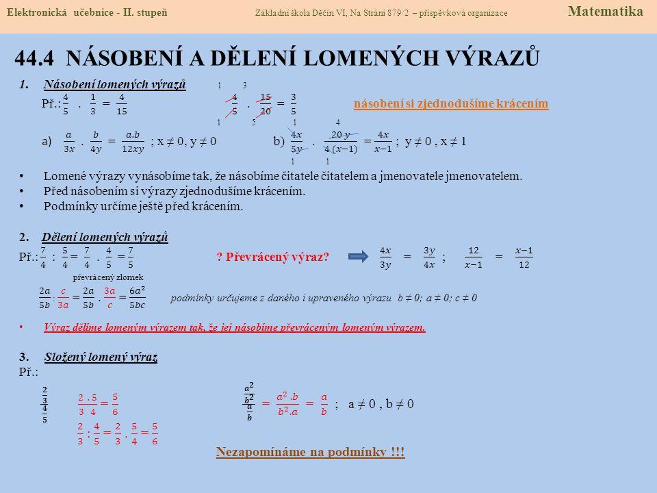 44.4 NÁSOBENÍ A DĚLENÍ LOMENÝCH VÝRAZŮ Elektronická učebnice - II. stupeň Základní škola Děčín VI, Na Stráni 879/2 – příspěvková organizace Matematika