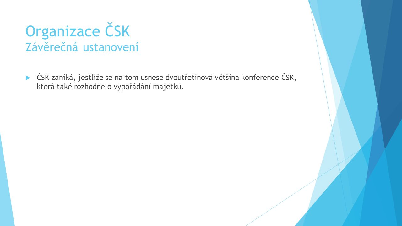 Organizace ČSK Závěrečná ustanovení  ČSK zaniká, jestliže se na tom usnese dvoutřetinová většina konference ČSK, která také rozhodne o vypořádání majetku.