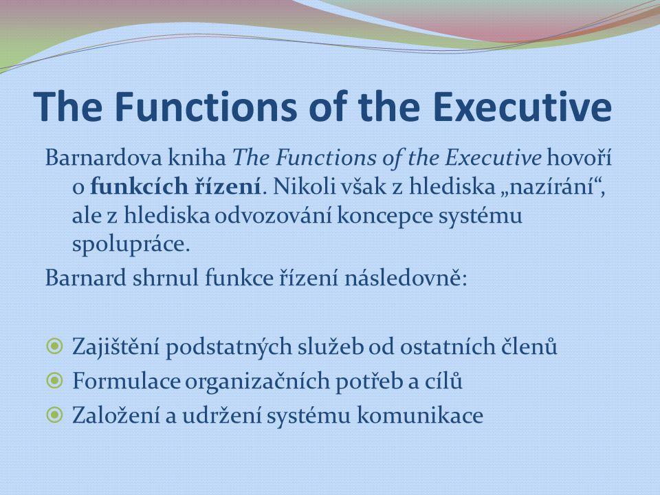 """The Functions of the Executive Barnardova kniha The Functions of the Executive hovoří o funkcích řízení. Nikoli však z hlediska """"nazírání"""", ale z hled"""