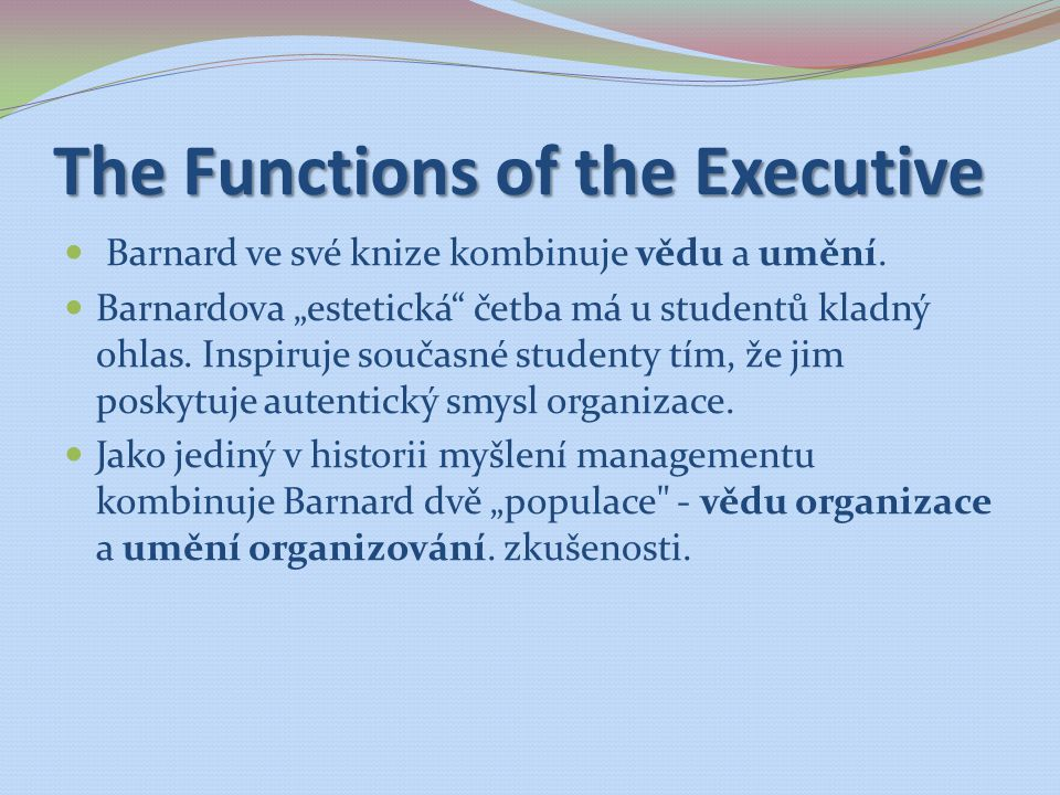 """The Functions of the Executive Barnard ve své knize kombinuje vědu a umění. Barnardova """"estetická"""" četba má u studentů kladný ohlas. Inspiruje současn"""