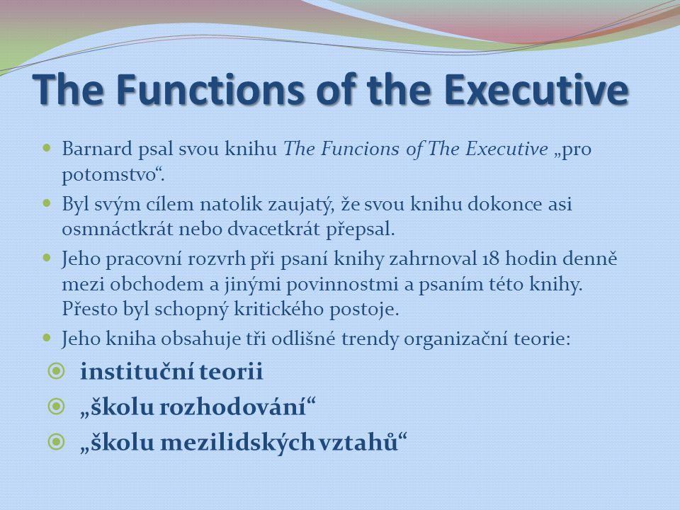 """The Functions of the Executive Barnard psal svou knihu The Funcions of The Executive """"pro potomstvo"""". Byl svým cílem natolik zaujatý, že svou knihu do"""