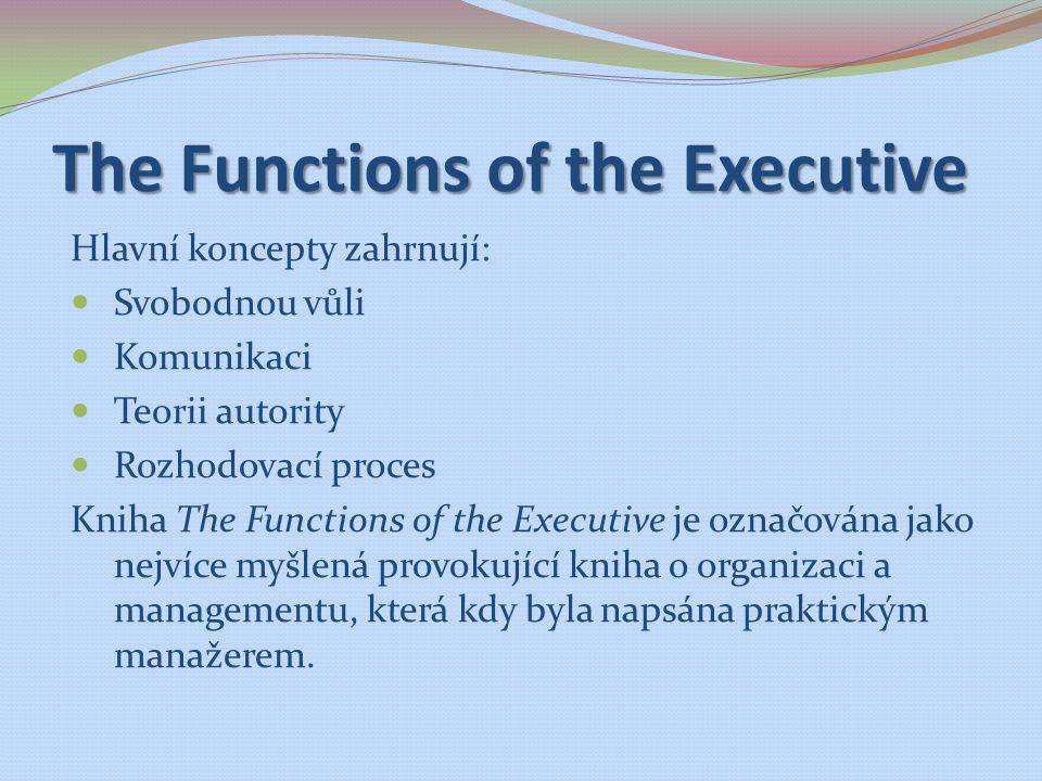 The Functions of the Executive Hlavní koncepty zahrnují: Svobodnou vůli Komunikaci Teorii autority Rozhodovací proces Kniha The Functions of the Execu