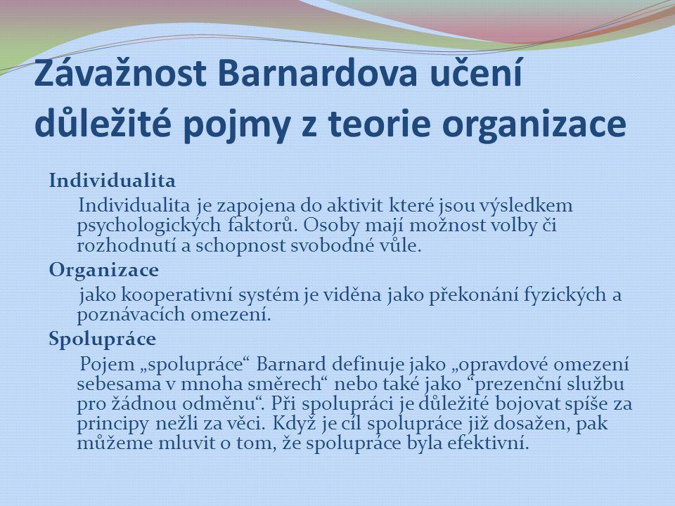 Závažnost Barnardova učení důležité pojmy z teorie organizace Individualita Individualita je zapojena do aktivit které jsou výsledkem psychologických