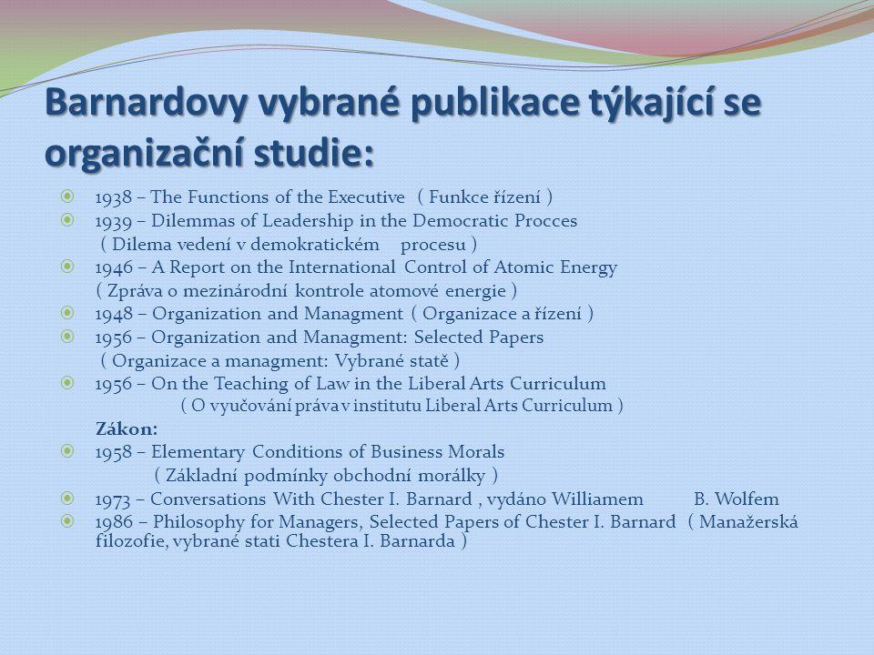 Barnardovy vybrané publikace týkající se organizační studie:  1938 – The Functions of the Executive ( Funkce řízení )  1939 – Dilemmas of Leadership