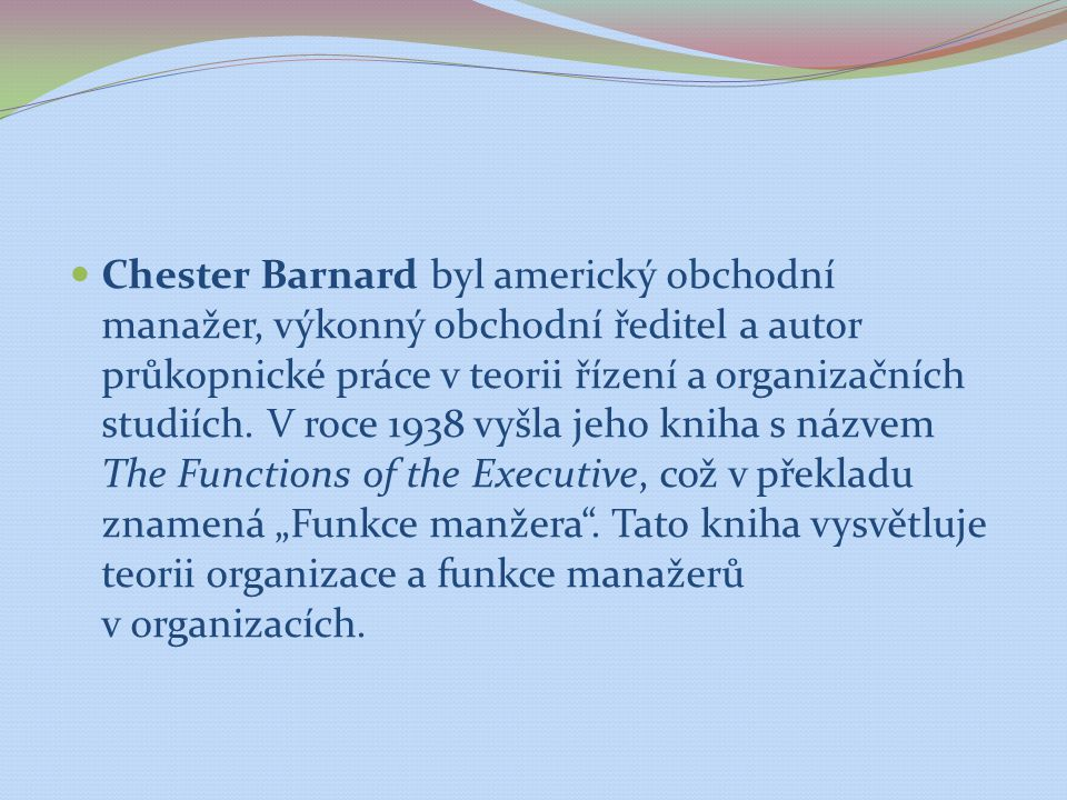 "The Functions of the Executive Barnard psal svou knihu The Funcions of The Executive ""pro potomstvo ."