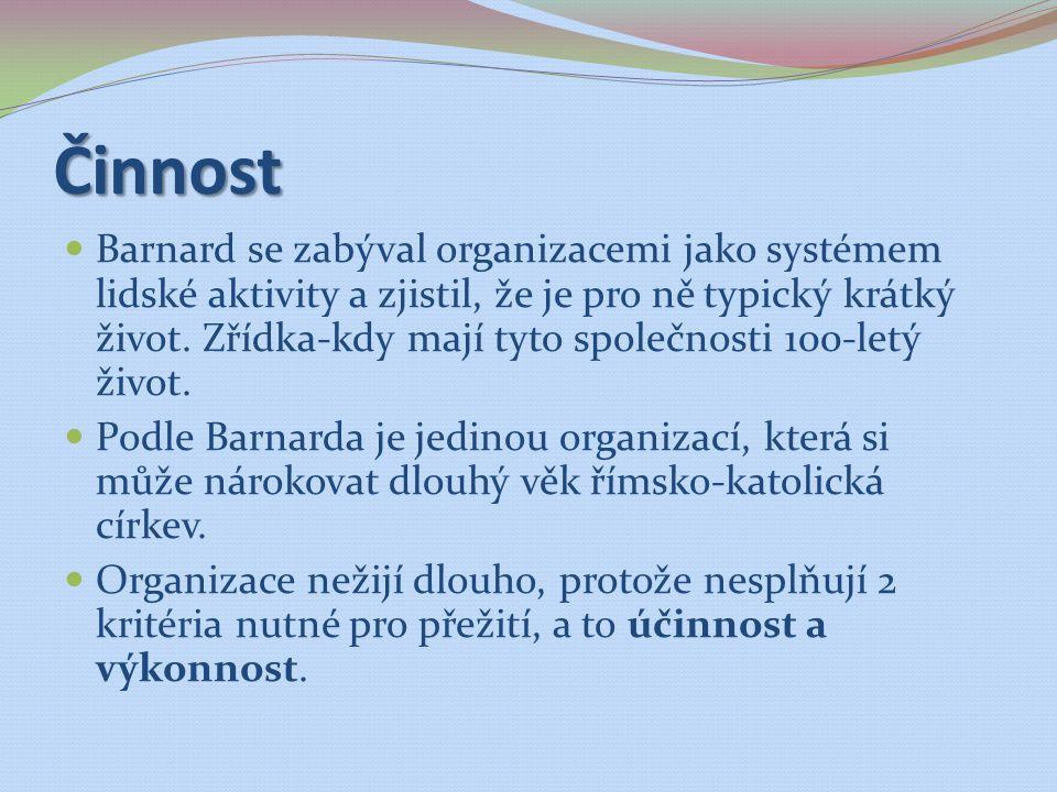 Činnost Barnard se zabýval organizacemi jako systémem lidské aktivity a zjistil, že je pro ně typický krátký život. Zřídka-kdy mají tyto společnosti 1