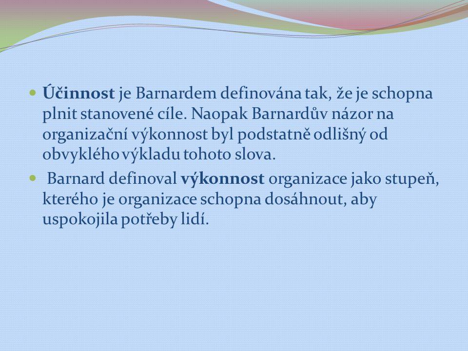 Účinnost je Barnardem definována tak, že je schopna plnit stanovené cíle. Naopak Barnardův názor na organizační výkonnost byl podstatně odlišný od obv