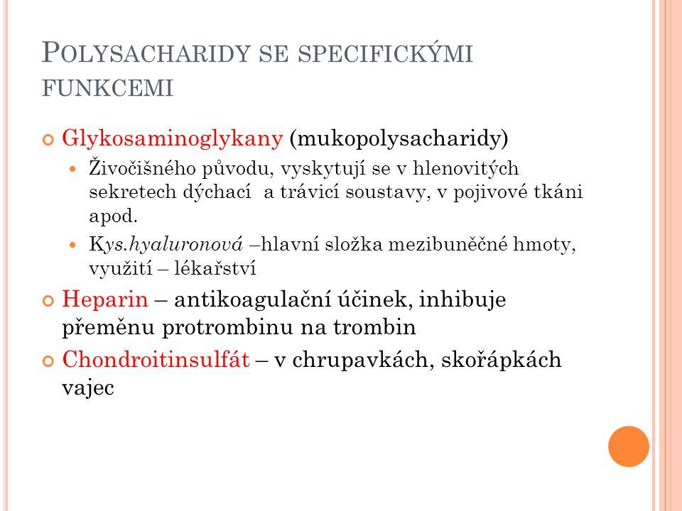 P OLYSACHARIDY SE SPECIFICKÝMI FUNKCEMI Glykosaminoglykany (mukopolysacharidy) Živočišného původu, vyskytují se v hlenovitých sekretech dýchací a tráv