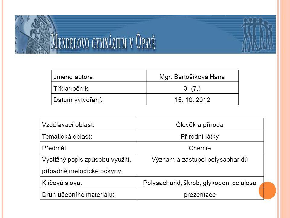 Jméno autora:Mgr. Bartošíková Hana Třída/ročník:3. (7.) Datum vytvoření:15. 10. 2012 Vzdělávací oblast:Člověk a příroda Tematická oblast: Přírodní lát