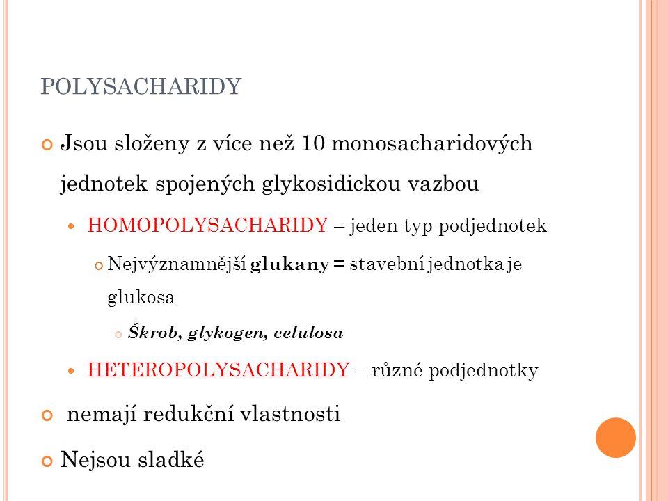 POLYSACHARIDY Jsou složeny z více než 10 monosacharidových jednotek spojených glykosidickou vazbou HOMOPOLYSACHARIDY – jeden typ podjednotek Nejvýznam