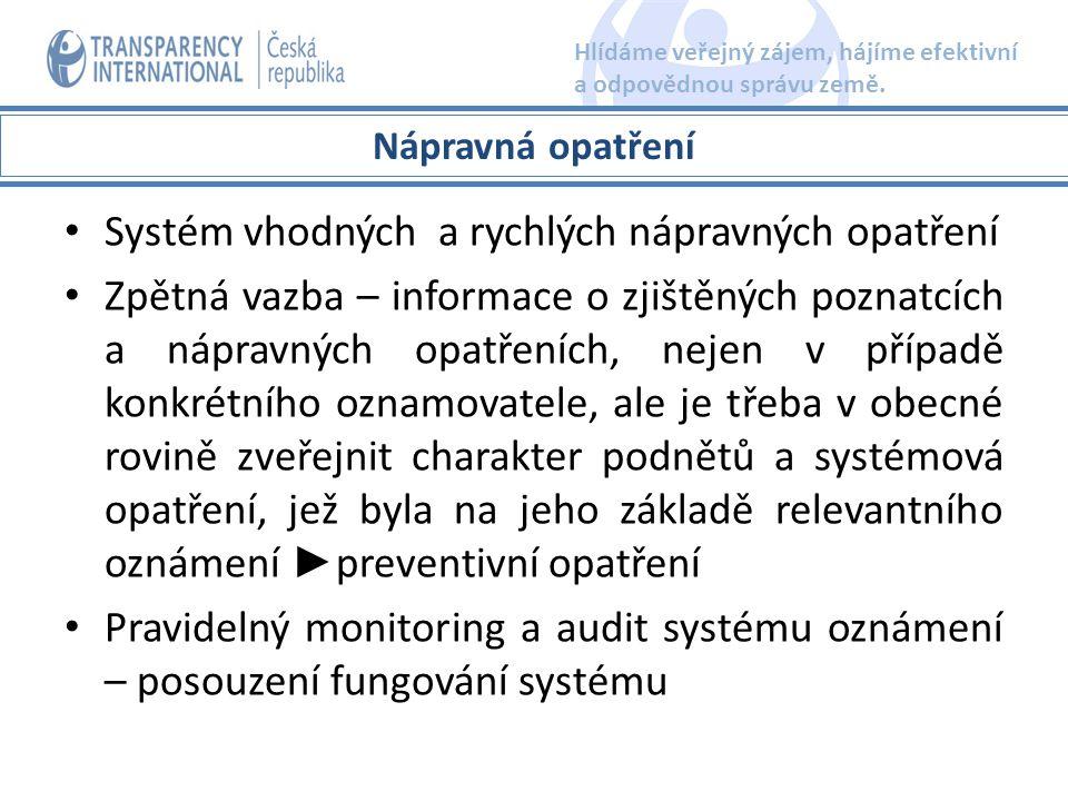 Systém vhodných a rychlých nápravných opatření Zpětná vazba – informace o zjištěných poznatcích a nápravných opatřeních, nejen v případě konkrétního oznamovatele, ale je třeba v obecné rovině zveřejnit charakter podnětů a systémová opatření, jež byla na jeho základě relevantního oznámení ► preventivní opatření Pravidelný monitoring a audit systému oznámení – posouzení fungování systému Nápravná opatření Hlídáme veřejný zájem, hájíme efektivní a odpovědnou správu země.