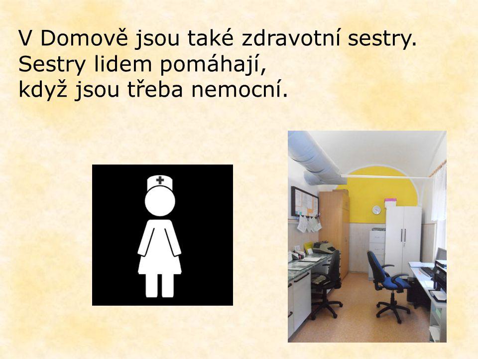 V Domově jsou také zdravotní sestry. Sestry lidem pomáhají, když jsou třeba nemocní.