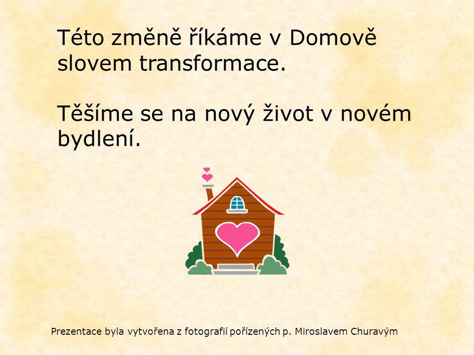 Této změně říkáme v Domově slovem transformace. Těšíme se na nový život v novém bydlení.