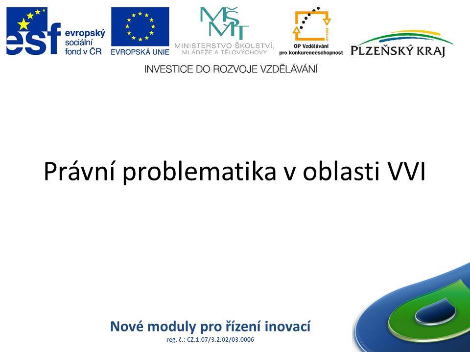 Právní problematika v oblasti VVI Nové moduly pro řízení inovací reg. č.: CZ.1.07/3.2.02/03.0006