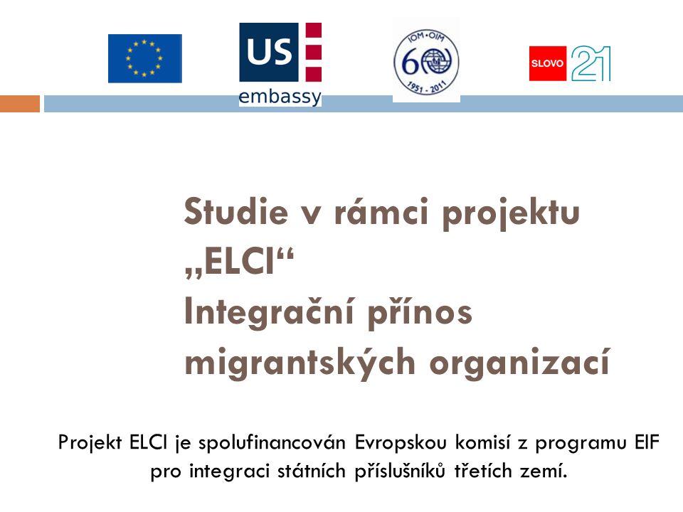 """Studie v rámci projektu """"ELCI Integrační přínos migrantských organizací Projekt ELCI je spolufinancován Evropskou komisí z programu EIF pro integraci státních příslušníků třetích zemí."""