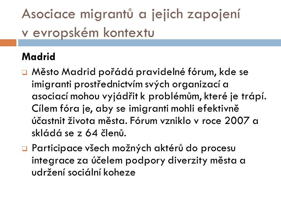 Asociace migrantů a jejich zapojení v evropském kontextu Madrid  Město Madrid pořádá pravidelné fórum, kde se imigranti prostřednictvím svých organizací a asociací mohou vyjádřit k problémům, které je trápí.