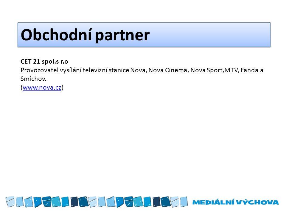 Obchodní partner CET 21 spol.s r.o Provozovatel vysílání televizní stanice Nova, Nova Cinema, Nova Sport,MTV, Fanda a Smíchov.