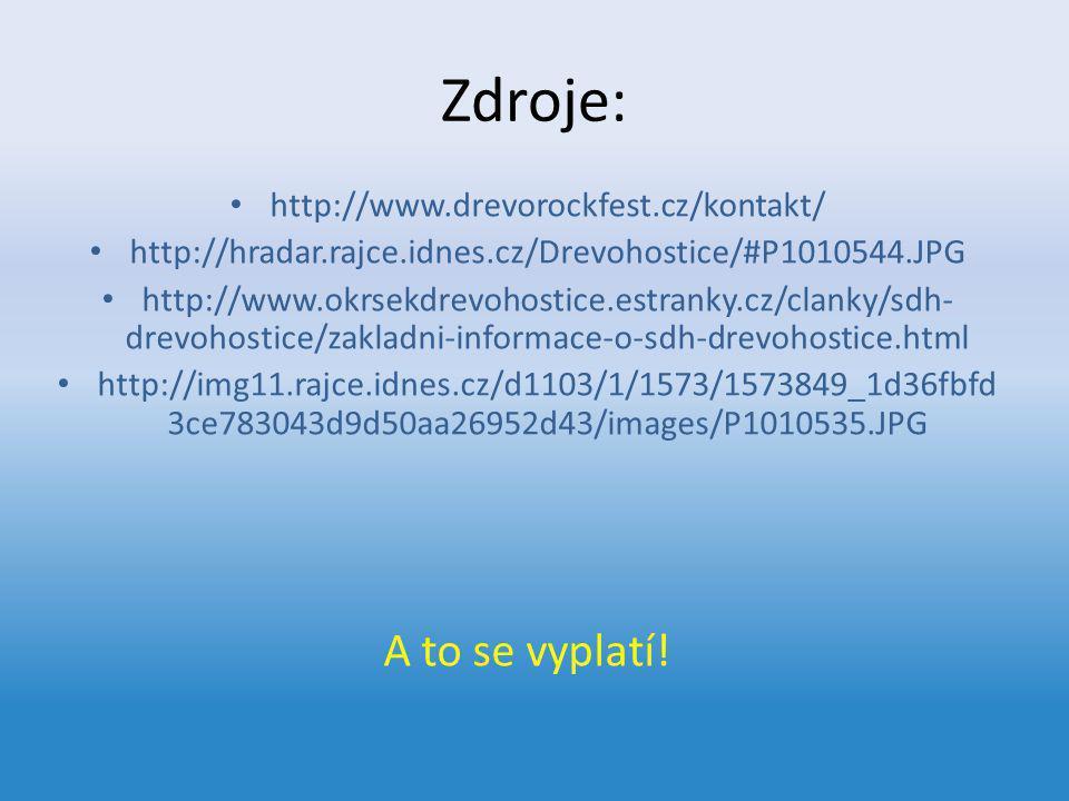 Zdroje: http://www.drevorockfest.cz/kontakt/ http://hradar.rajce.idnes.cz/Drevohostice/#P1010544.JPG http://www.okrsekdrevohostice.estranky.cz/clanky/sdh- drevohostice/zakladni-informace-o-sdh-drevohostice.html http://img11.rajce.idnes.cz/d1103/1/1573/1573849_1d36fbfd 3ce783043d9d50aa26952d43/images/P1010535.JPG A to se vyplatí!