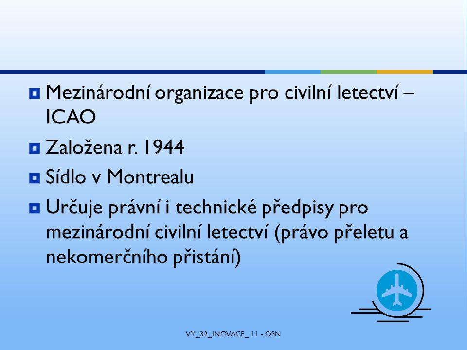  Mezinárodní organizace pro civilní letectví – ICAO  Založena r.