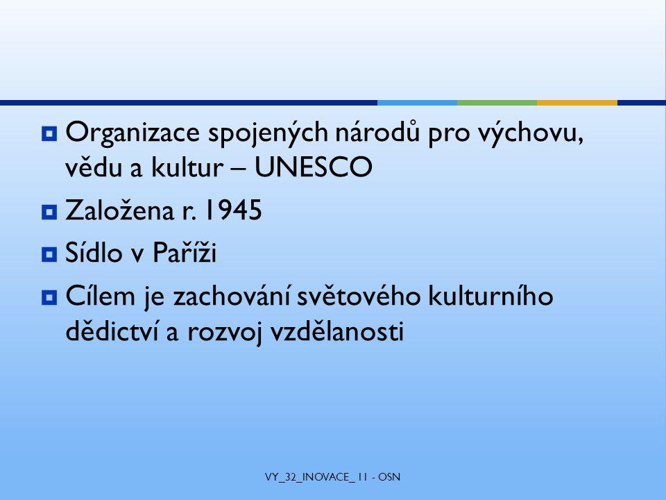 Organizace spojených národů pro výchovu, vědu a kultur – UNESCO  Založena r.