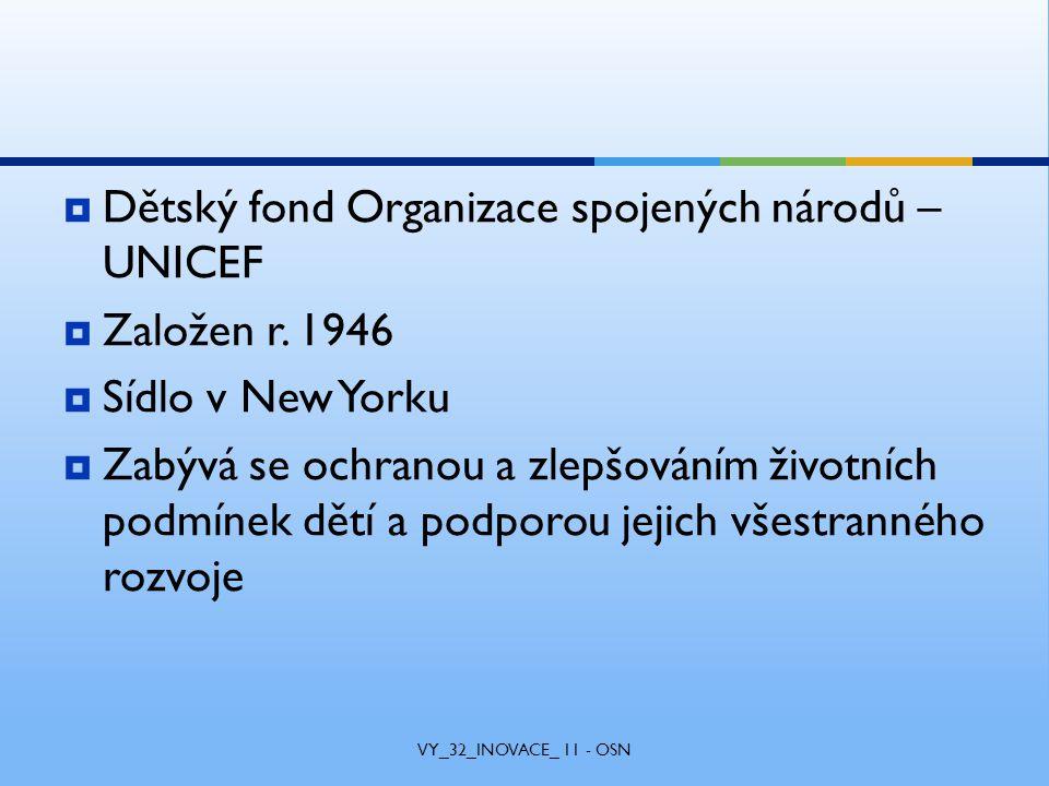  Dětský fond Organizace spojených národů – UNICEF  Založen r.
