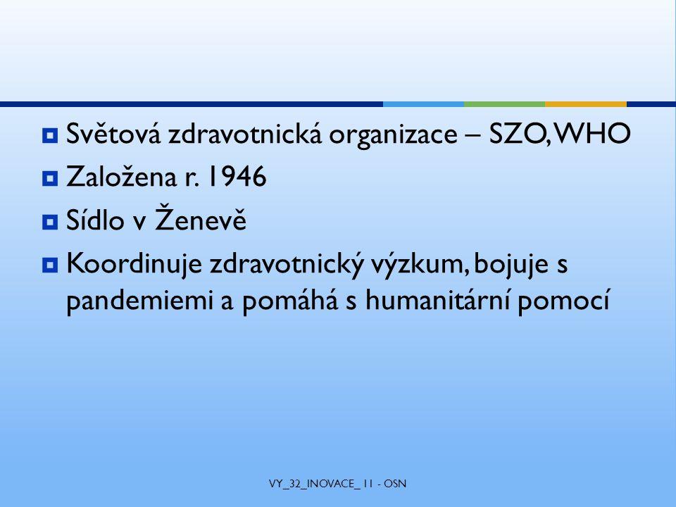  Světová zdravotnická organizace – SZO, WHO  Založena r.