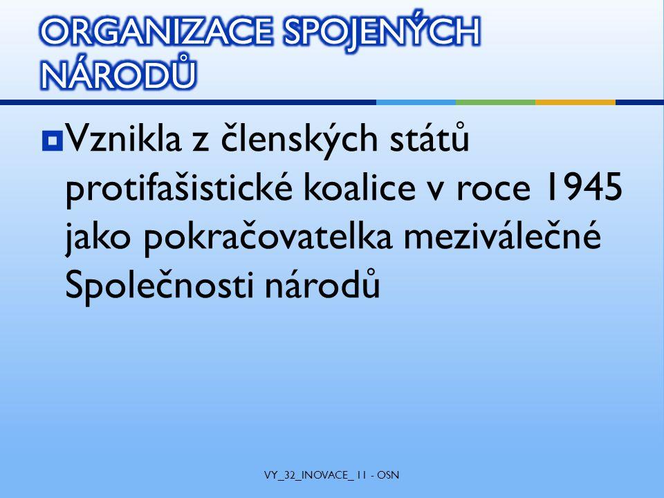  Vznikla z členských států protifašistické koalice v roce 1945 jako pokračovatelka meziválečné Společnosti národů VY_32_INOVACE_ 11 - OSN