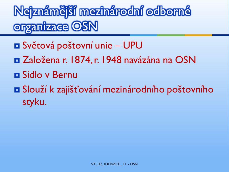  Světová poštovní unie – UPU  Založena r. 1874, r.