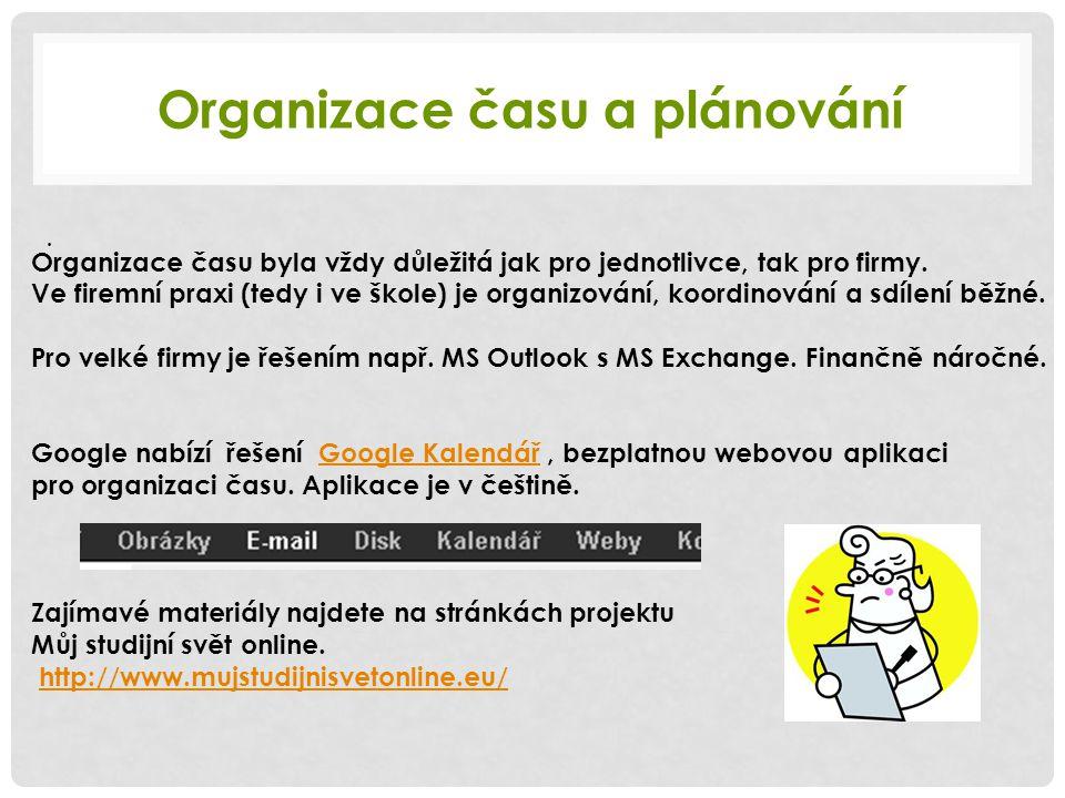 Organizace času a plánování. Organizace času byla vždy důležitá jak pro jednotlivce, tak pro firmy. Ve firemní praxi (tedy i ve škole) je organizování